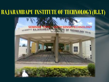 RAJARAMBAPU INSTITUTE OF TECHNOLOGY(R.I.T) SEMINAR TOPIC :- SIXTH SENSE TECHNOLOGY.