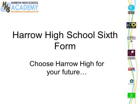 Harrow High School Sixth Form Choose Harrow High for your future…