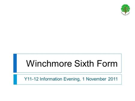 Winchmore Sixth Form Y11-12 Information Evening, 1 November 2011.