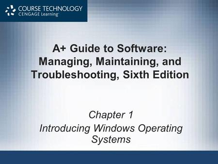 A+ Guide to Software: Managing, Maintaining, and Troubleshooting, Sixth Edition Chapter 1 Introducing Windows Operating Systems.