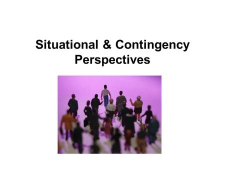 Situational & Contingency Perspectives. Stages of Leadership Theory & Research Post-charismatic & Post-transformational emerged late 1990s, distributed.