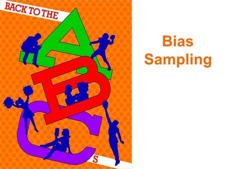 Bias & Sample Types Unit Four: Inferences, MCC7.SP 1 What is bias ...