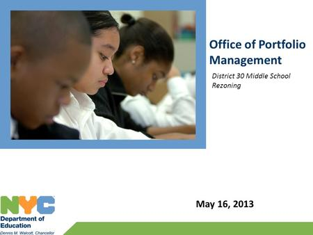 Office of Portfolio Management May 16, 2013 District 30 Middle School Rezoning.