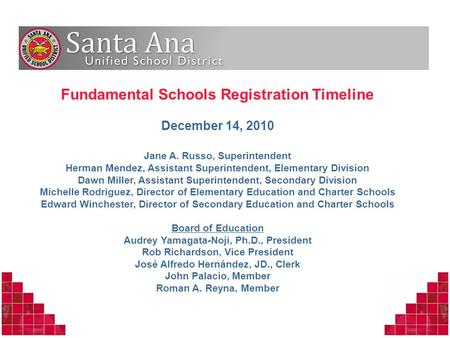 Fundamental Schools Registration Timeline December 14, 2010 Jane A. Russo, Superintendent Herman Mendez, Assistant Superintendent, Elementary Division.
