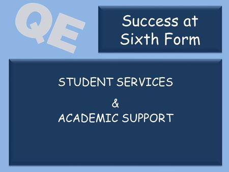 STUDENT SERVICES & ACADEMIC SUPPORT STUDENT SERVICES & ACADEMIC SUPPORT Success at Sixth Form.