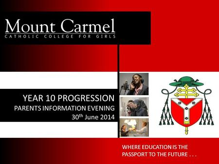 WHERE EDUCATION IS THE PASSPORT TO THE FUTURE... YEAR 10 PROGRESSION PARENTS INFORMATION EVENING 30 th June 2014.