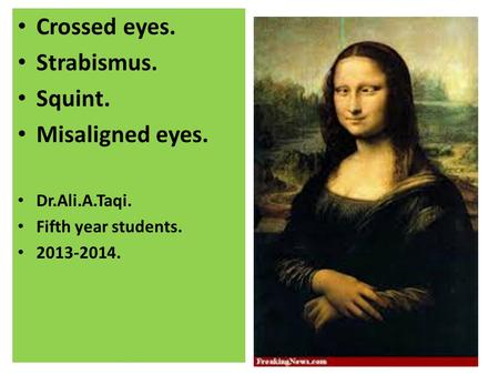 Crossed eyes. Strabismus. Squint. Misaligned eyes. Dr.Ali.A.Taqi. Fifth year students. 2013-2014.
