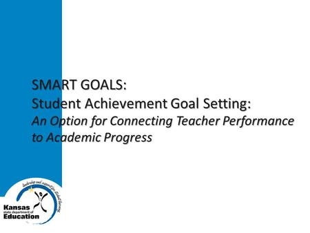 SMART GOALS: Student Achievement Goal Setting: An Option for Connecting Teacher Performance to Academic Progress.