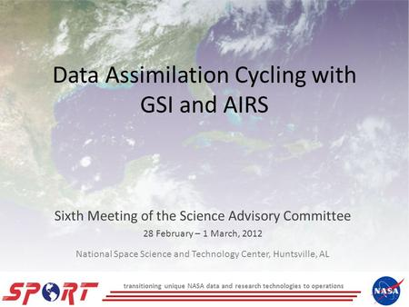Data Assimilation Cycling with GSI and AIRS Sixth Meeting of the Science Advisory Committee 28 February – 1 March, 2012 National Space Science and Technology.