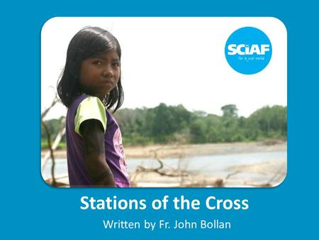 Stations of the Cross Written by Fr. John Bollan.