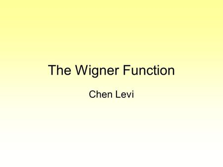 The Wigner Function Chen Levi. Eugene Paul Wigner Received the Nobel Prize for Physics in 1963 1902 - 1995.