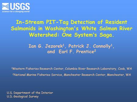 In-Stream PIT-Tag Detection of Resident Salmonids in Washington's White Salmon River Watershed: One System ' s Saga. Ian G. Jezorek 1, Patrick J. Connolly.