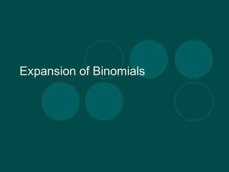 Expansion of Binomials. (x+y) n The expansion of a binomial follows a predictable pattern Learn the pattern and you can expand any binomial.