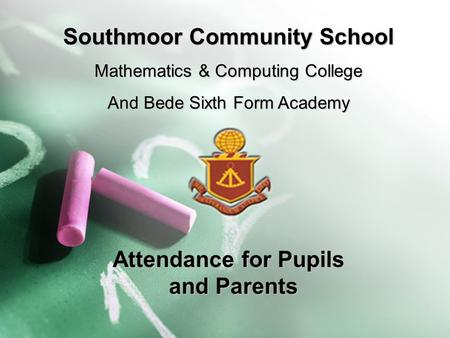 Attendance for Pupils and Parents Southmoor Community School Mathematics & Computing College And Bede Sixth Form Academy.
