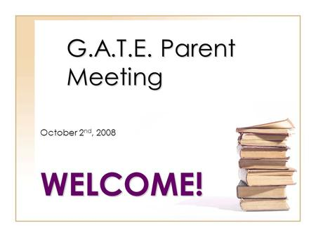 G.A.T.E. Parent Meeting October 2 nd, 2008WELCOME!