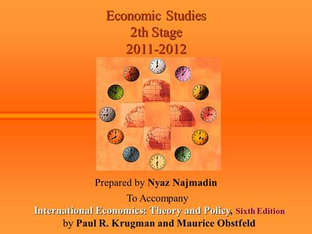 Economic Studies 2th Stage 2011-2012 Prepared by Nyaz Najmadin To Accompany International Economics: Theory and Policy International Economics: Theory.