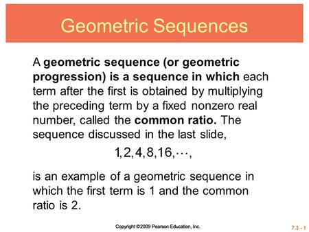 Geometric Sequences A geometric sequence (or geometric progression) is a sequence in which each term after the first is obtained by multiplying the preceding.