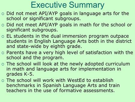 Executive Summary  Did not meet API/AYP goals in language arts for the school or significant subgroups.  Did not meet API/AYP goals in math for the school.