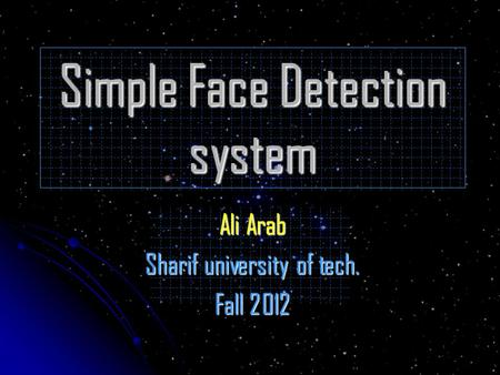 Simple Face Detection system Ali Arab Sharif university of tech. Fall 2012.