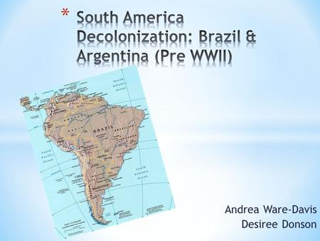 Andrea Ware-Davis Desiree Donson. Although Brazil and Argentina gained independence from their dominant foreign powers, Spain and Portugal, there was.