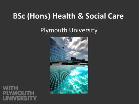 BSc (Hons) Health & Social Care Plymouth University.