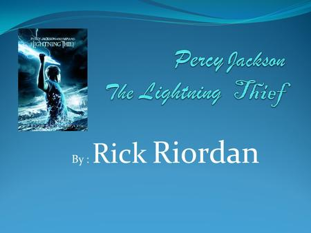 By : Rick Riordan. SUMMARY In the story, Percy is a sixth grade boy that finds out that he is a half- blood (half mortal and half immortal). There are.
