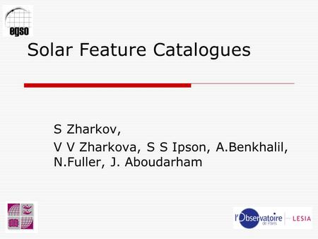Solar Feature Catalogues S Zharkov, V V Zharkova, S S Ipson, A.Benkhalil, N.Fuller, J. Aboudarham.