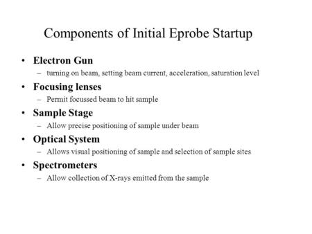 Components of Initial Eprobe Startup Electron Gun –turning on beam, setting beam current, acceleration, saturation level Focusing lenses –Permit focussed.