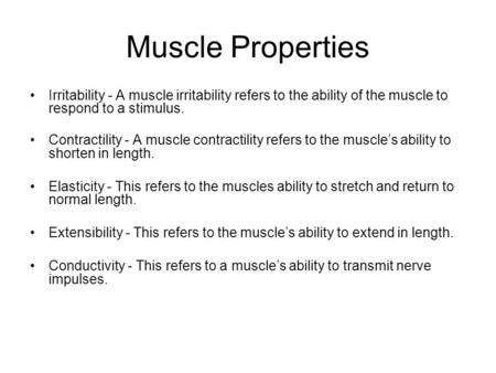 Muscle Properties Irritability - A muscle irritability refers to the ability of the muscle to respond to a stimulus. Contractility - A muscle contractility.
