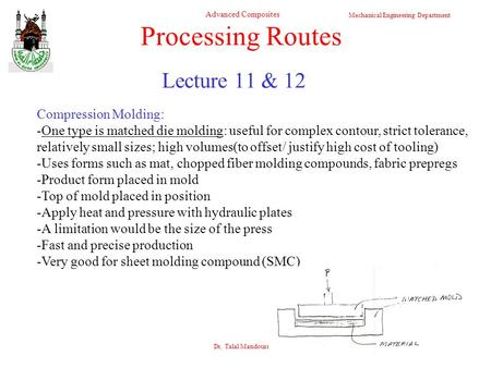 Mechanical Engineering Department Advanced Composites Dr. Talal Mandourah 1 Lecture 11 & 12 Processing Routes Compression Molding: -One type is matched.