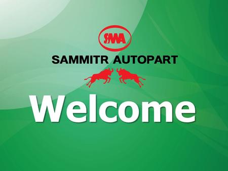 Welcome. About Sammitr Autopart Agenda Core BusinessHistoryExport MarketProduct & ProductionQuality ControlStrengthContact Information.