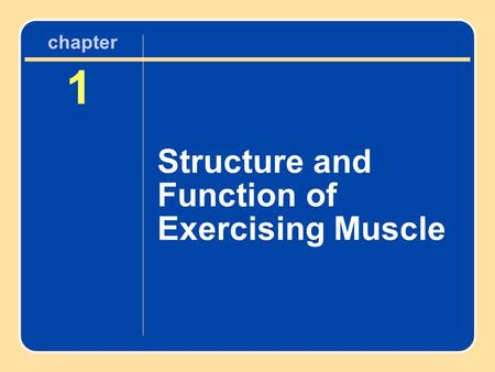 Chapter 1 Structure and Function of Exercising Muscle.