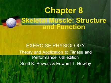 Chapter 8 Skeletal Muscle: Structure and Function
