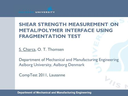 Department of Mechanical and Manufacturing Engineering SHEAR STRENGTH MEASUREMENT ON METAL/POLYMER INTERFACE USING FRAGMENTATION TEST S. Charca, O. T.