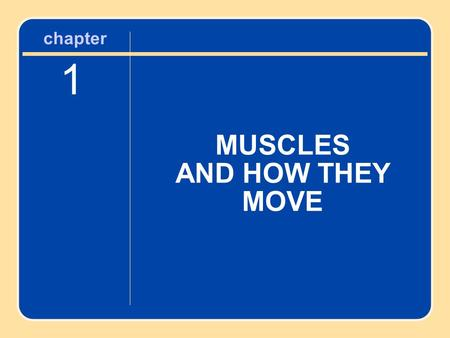 Chapter 1 MUSCLES AND HOW THEY MOVE.