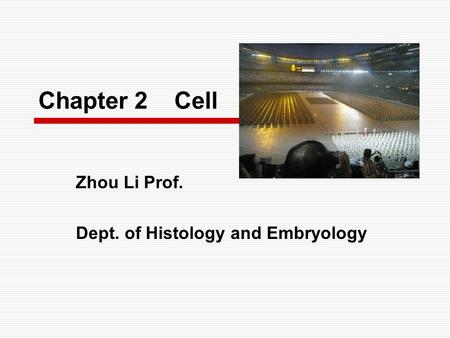 Chapter 2 Cell Zhou Li Prof. Dept. of Histology and Embryology.