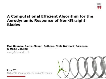 A Computational Efficient Algorithm for the Aerodynamic Response of Non-Straight Blades Mac Gaunaa, Pierre-Elouan Réthoré, Niels Nørmark Sørensen & Mads.