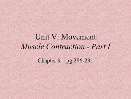 Unit V: Movement Muscle Contraction - Part I