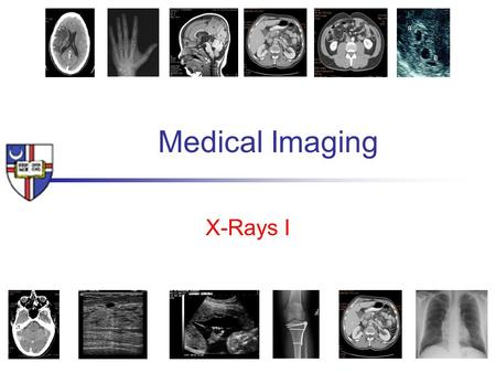 Medical Imaging X-Rays I.