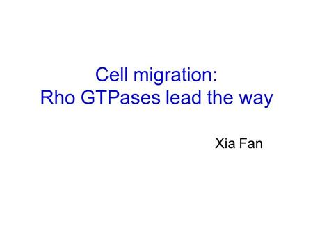 Cell migration: Rho GTPases lead the way Xia Fan.