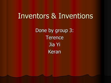 Inventors & Inventions Done by group 3: Terence Jia Yi Keran.