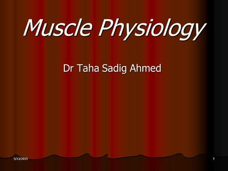 Muscle Physiology Dr Taha Sadig Ahmed 5/13/20151.