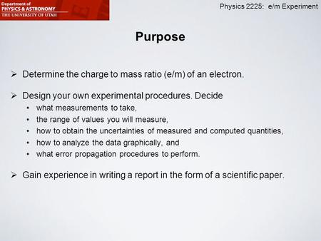 Purpose Determine the charge to mass ratio (e/m) of an electron.