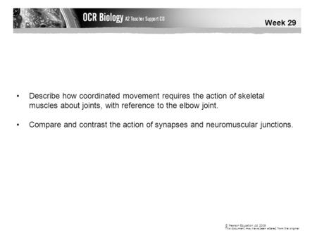 © Pearson Education Ltd 2009 This document may have been altered from the original Week 29 Describe how coordinated movement requires the action of skeletal.