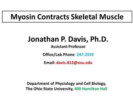 Myosin Contracts Skeletal Muscle Jonathan P. Davis, Ph.D. Assistant Professor Office/Lab Phone 247-2559   Department of Physiology.
