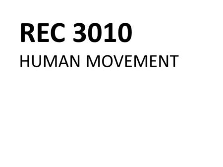 REC 3010 HUMAN MOVEMENT. THE STRUCTURE OF MUSCLE.