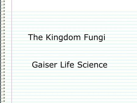"The Kingdom Fungi Gaiser Life Science Know What do you know about fungi as a group? Evidence Page # ""I don't know anything."" is not an acceptable answer."