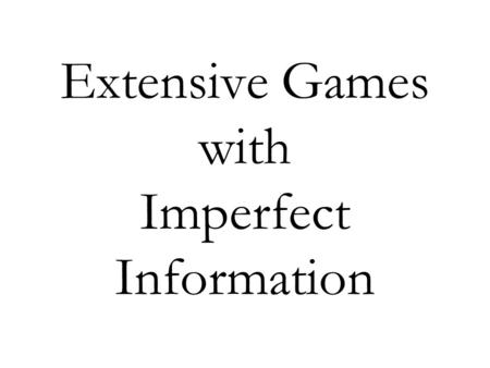 Extensive Games with Imperfect Information