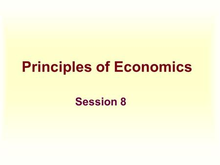 Principles of Economics Session 8. Topics To Be Covered  Imperfect Competition & Market Power  Characteristics of Oligopoly  Collusion vs. Competition.