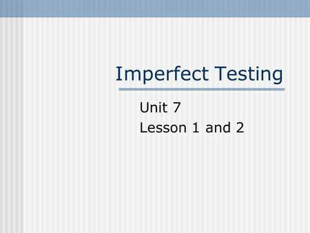 Imperfect Testing Unit 7 Lesson 1 and 2. Lesson One Part One Vocabulary Sample Representative sample Population Percentage Pie chart.